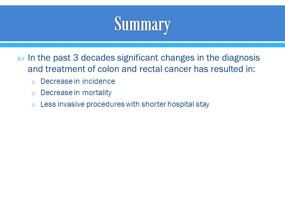 Summary In the past 3 decades significant changes in the diagnosis and treatment of colon and rectal cancer has resulted in: