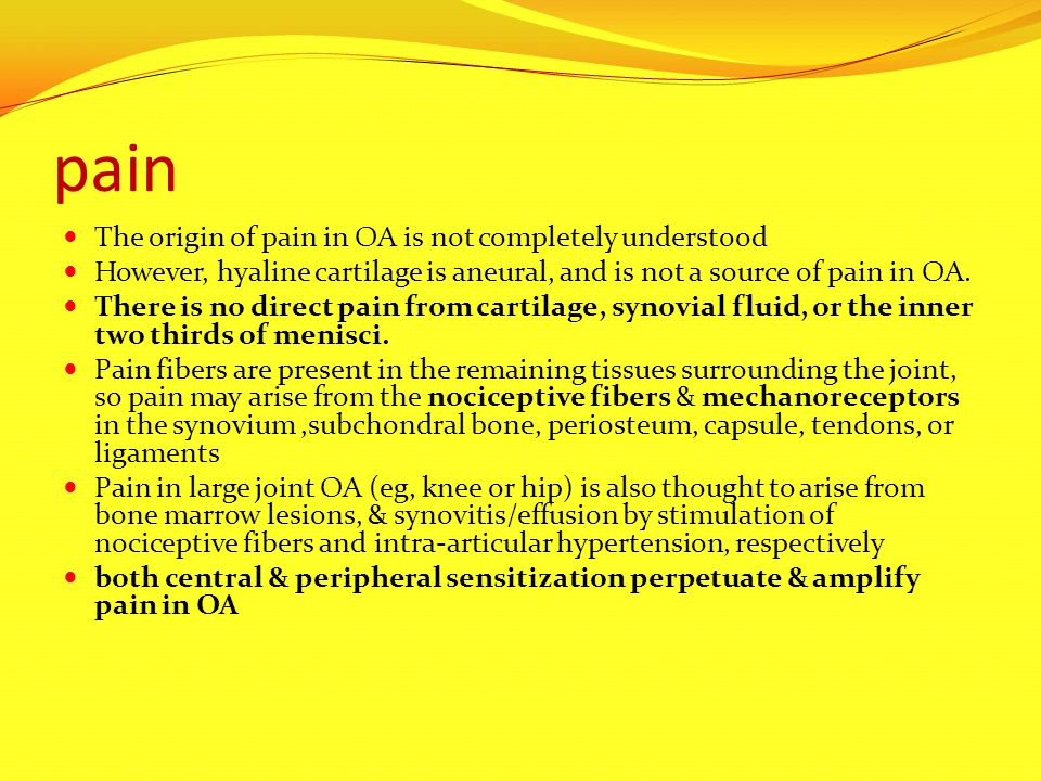 pain The origin of pain in OA is not completely understood