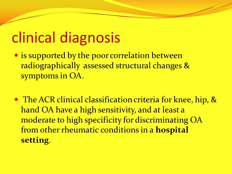 clinical diagnosis is supported by the poor correlation between radiographically assessed structural changes & symptoms in OA.
