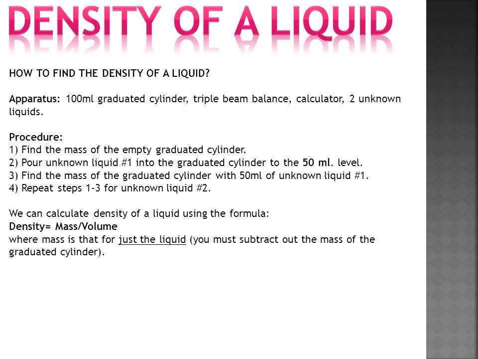 Density of a liquid HOW TO FIND THE DENSITY OF A LIQUID