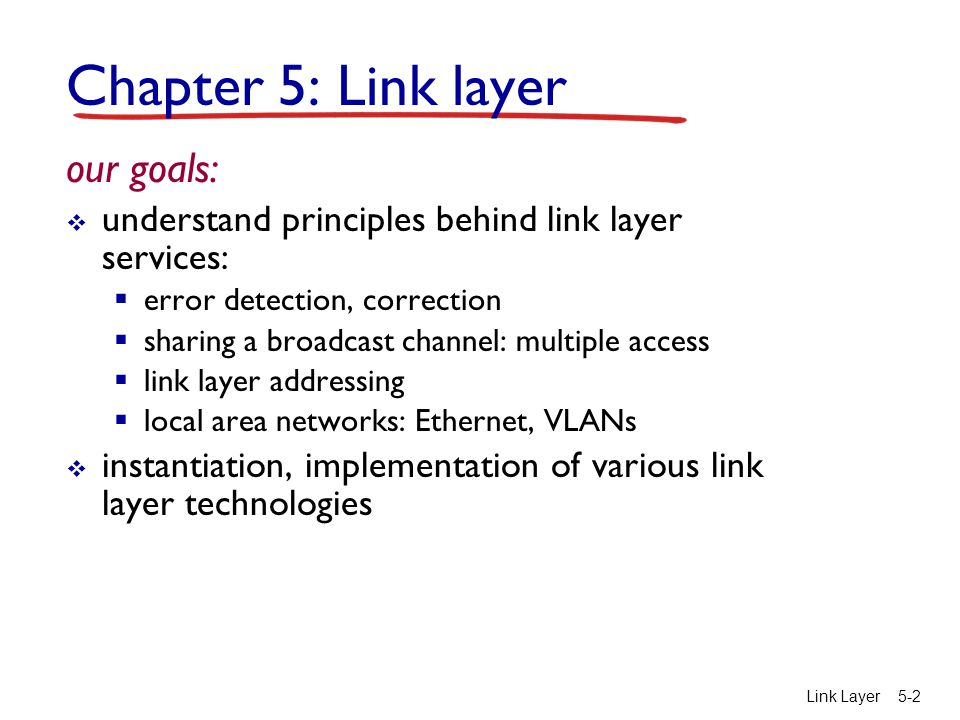 Chapter 5: Link layer our goals: