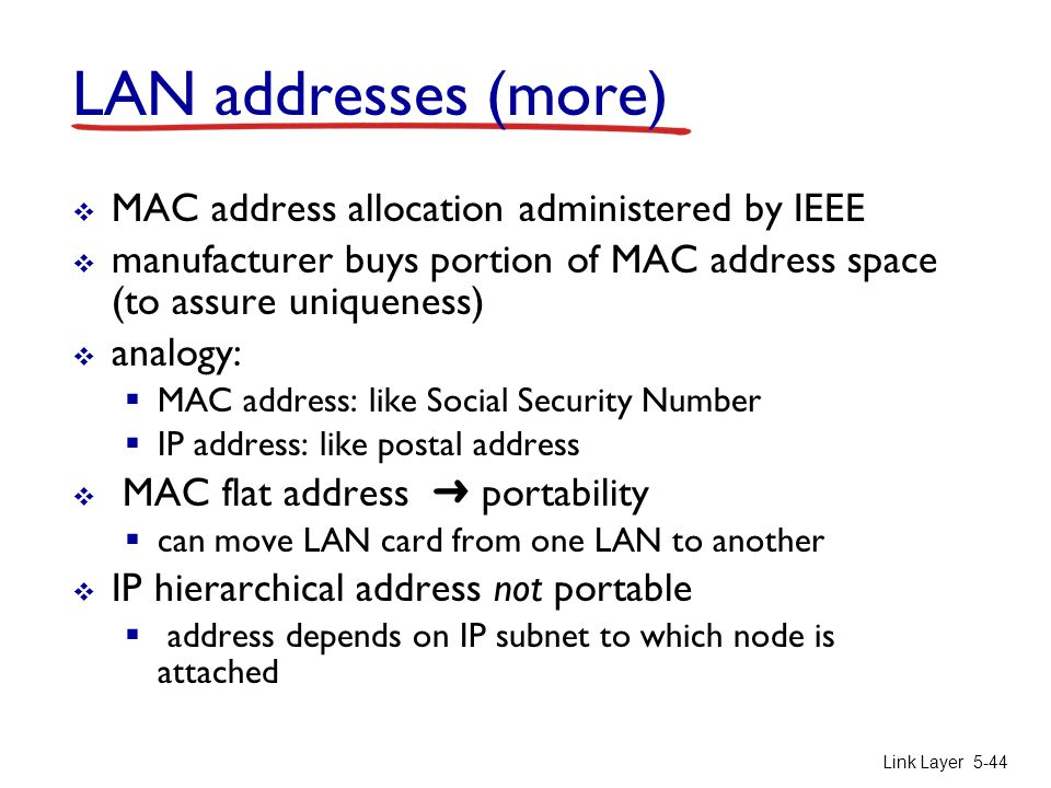 LAN addresses (more) MAC address allocation administered by IEEE