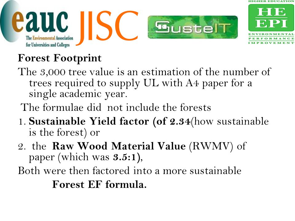 Forest Footprint The 3,000 tree value is an estimation of the number of trees required to supply UL with A4 paper for a single academic year.