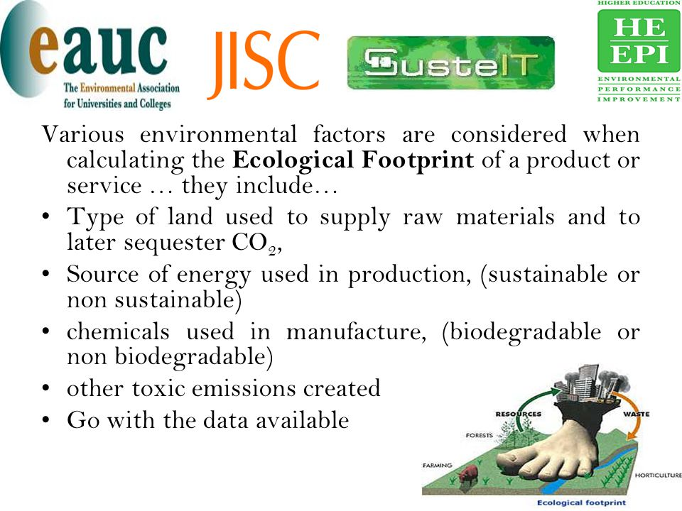 Various environmental factors are considered when calculating the Ecological Footprint of a product or service … they include…