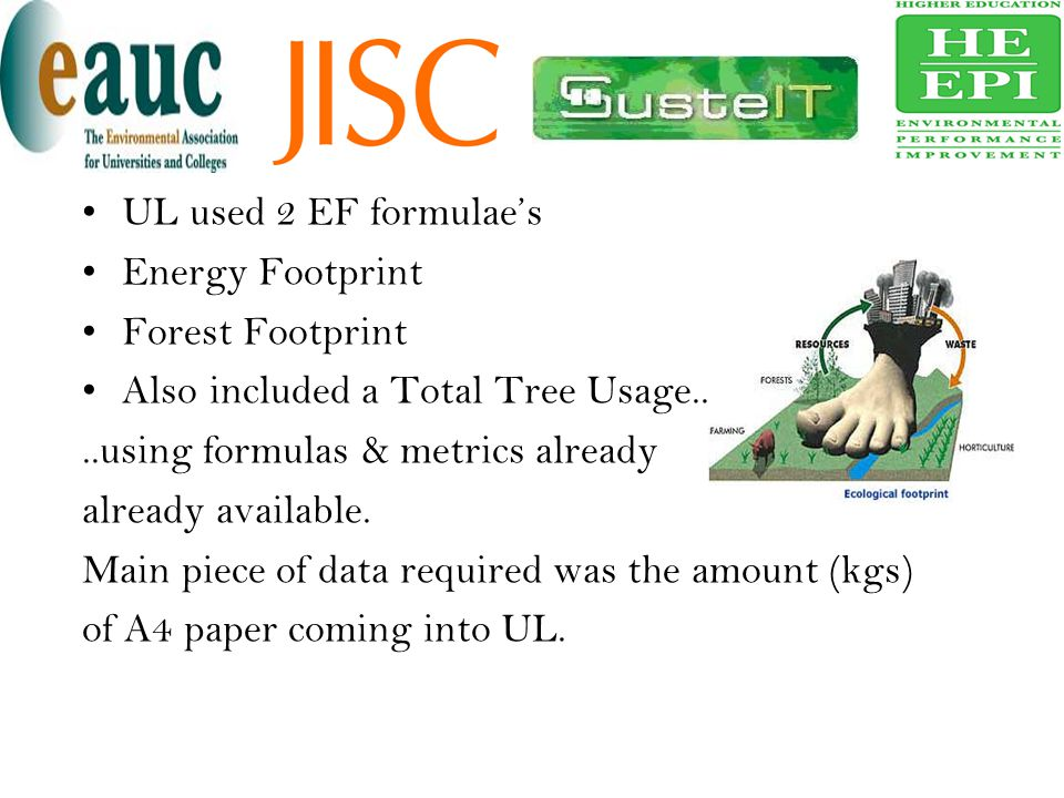 UL used 2 EF formulae's Energy Footprint. Forest Footprint. Also included a Total Tree Usage.. ..using formulas & metrics already.
