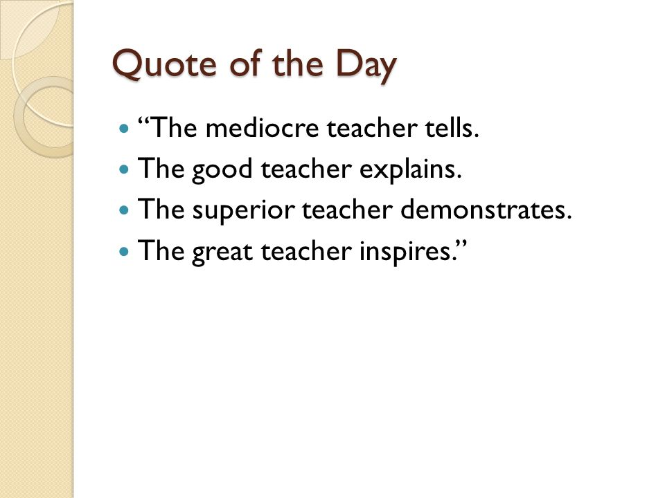 Quote of the Day The mediocre teacher tells.