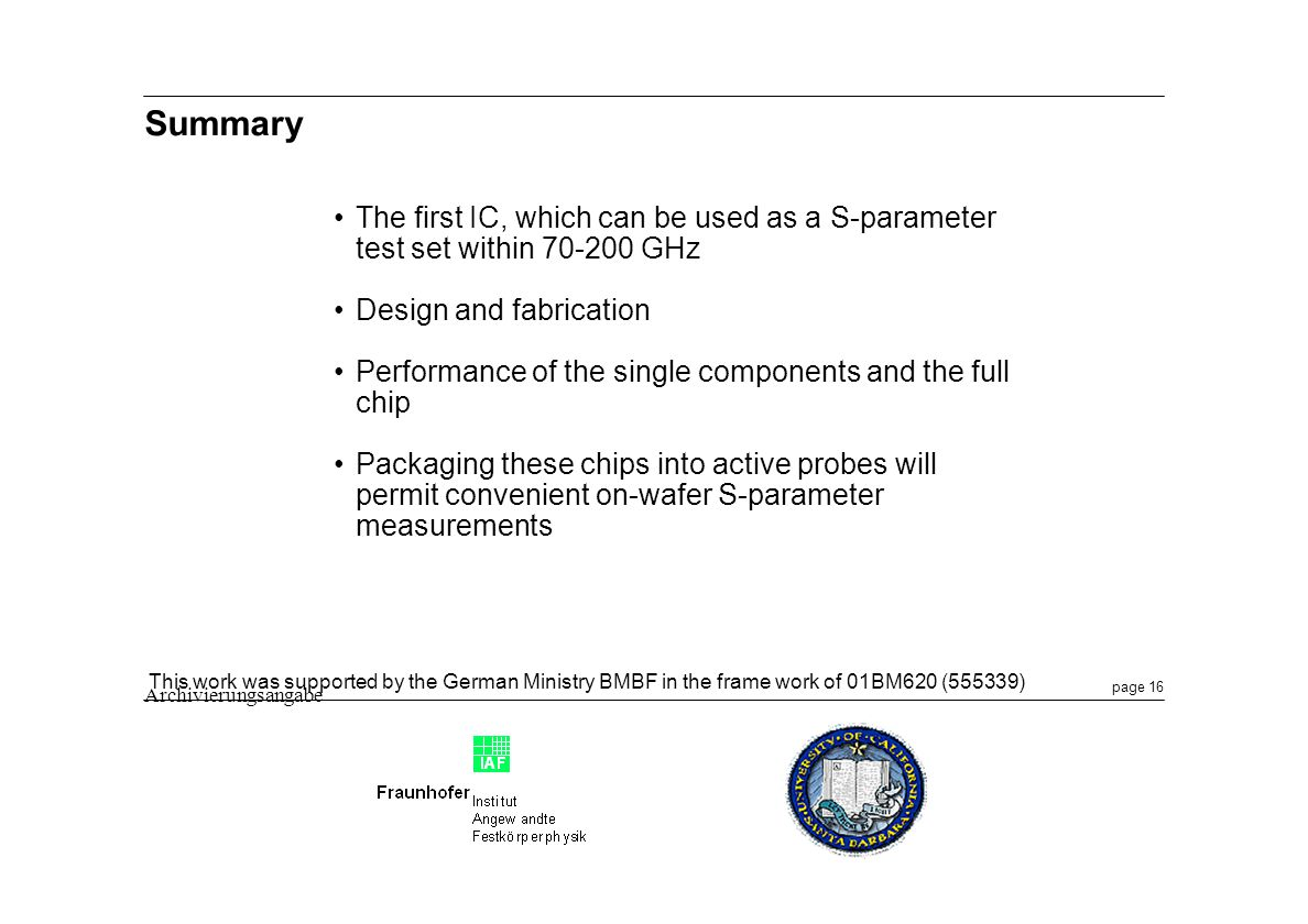 Summary The first IC, which can be used as a S-parameter test set within GHz. Design and fabrication.