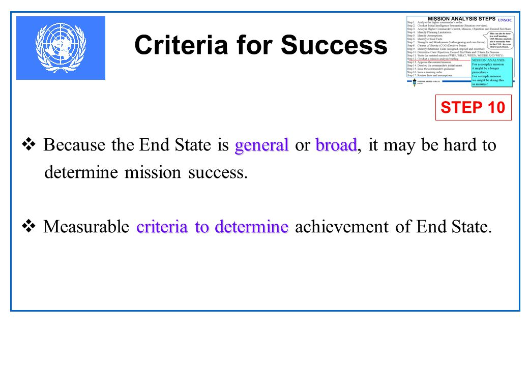 Criteria for Success STEP 10. Because the End State is general or broad, it may be hard to. determine mission success.
