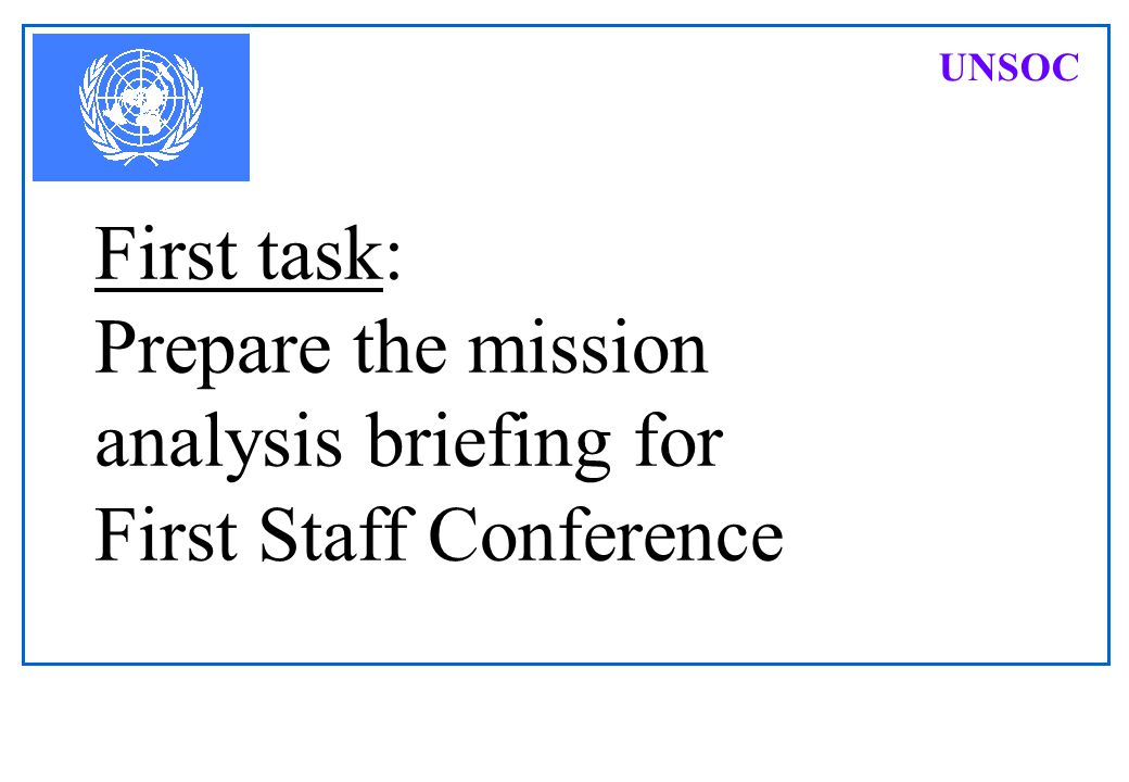 UNSOC First task: Prepare the mission analysis briefing for First Staff Conference