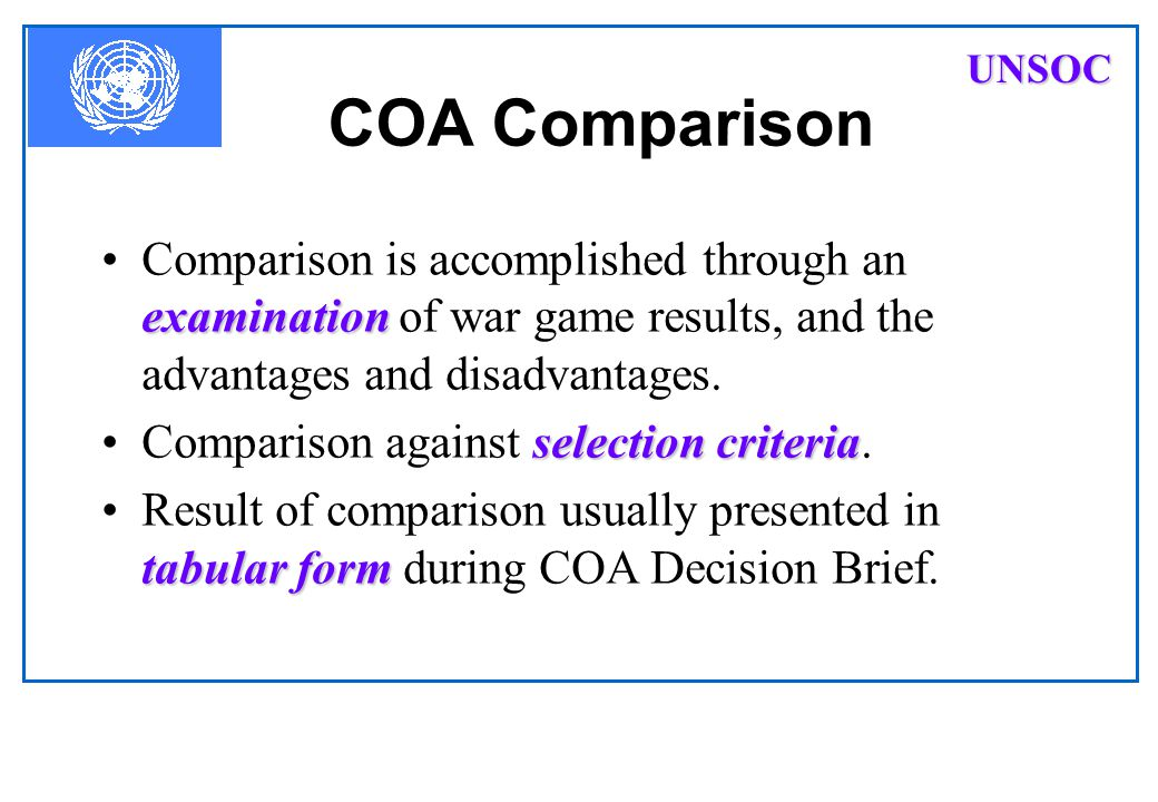 UNSOC COA Comparison. Comparison is accomplished through an examination of war game results, and the advantages and disadvantages.