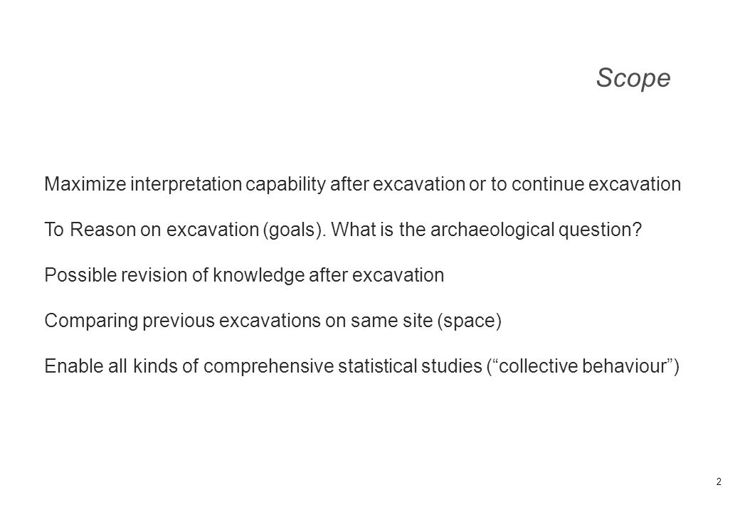 Scope Maximize interpretation capability after excavation or to continue excavation.