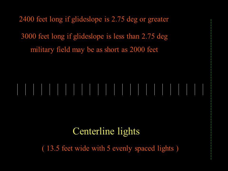 Centerline lights 2400 feet long if glideslope is 2.75 deg or greater