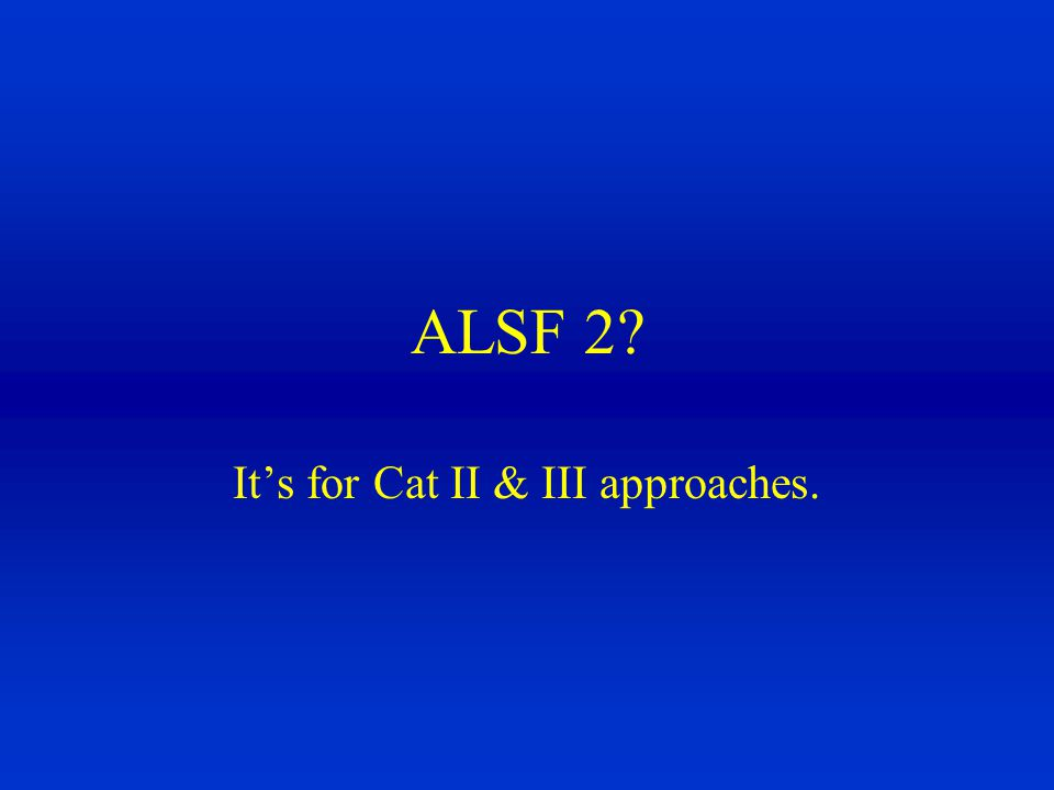 It's for Cat II & III approaches.
