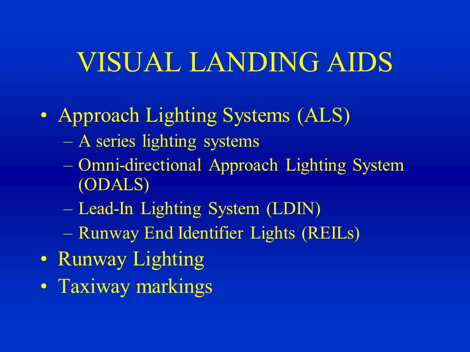 VISUAL LANDING AIDS Approach Lighting Systems (ALS) Runway Lighting