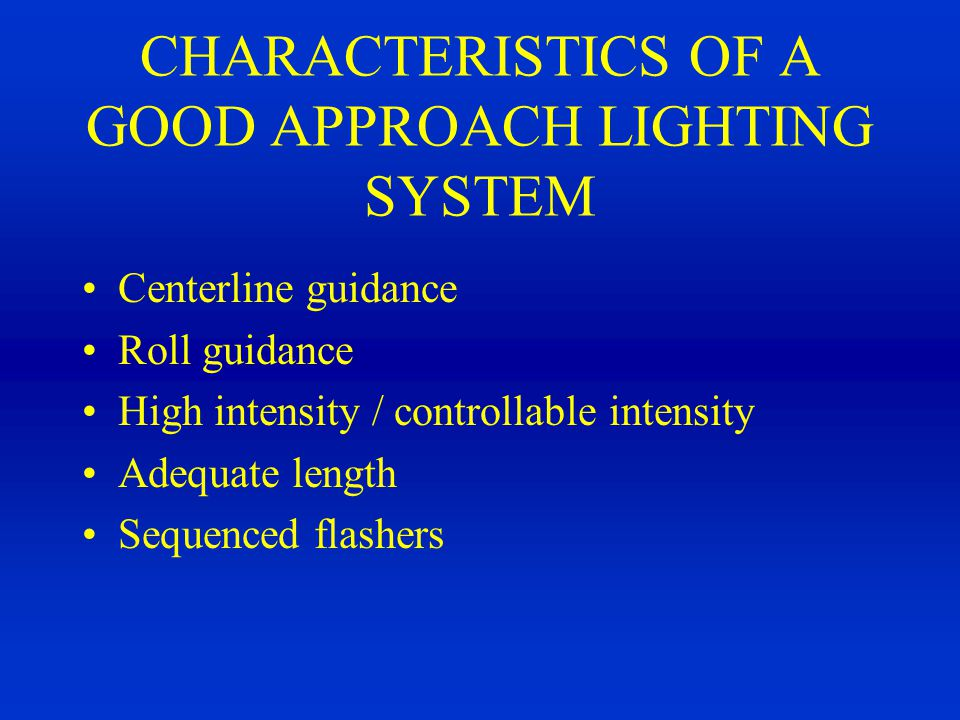 CHARACTERISTICS OF A GOOD APPROACH LIGHTING SYSTEM