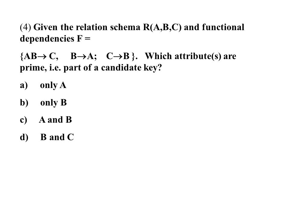 (4) Given the relation schema R(A,B,C) and functional dependencies F =