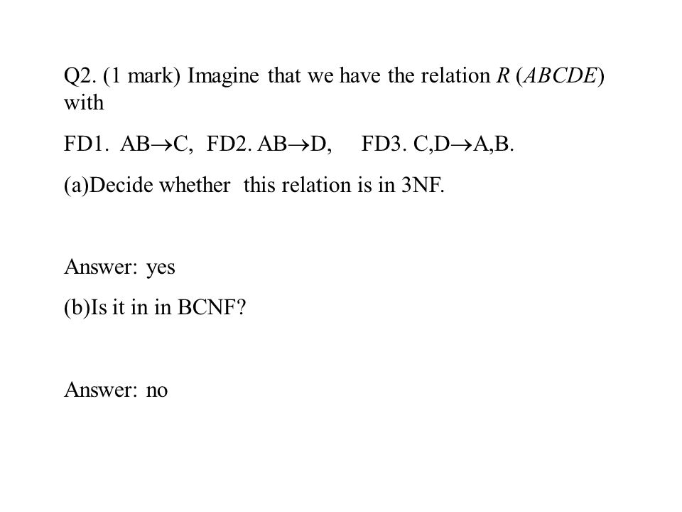 Q2. (1 mark) Imagine that we have the relation R (ABCDE) with
