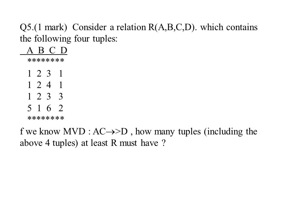 Q5. (1 mark) Consider a relation R(A,B,C,D)