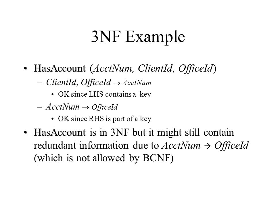 3NF Example HasAccount (AcctNum, ClientId, OfficeId)