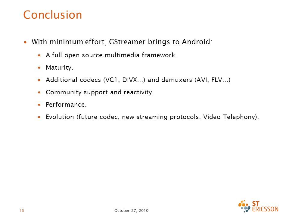 Conclusion With minimum effort, GStreamer brings to Android: