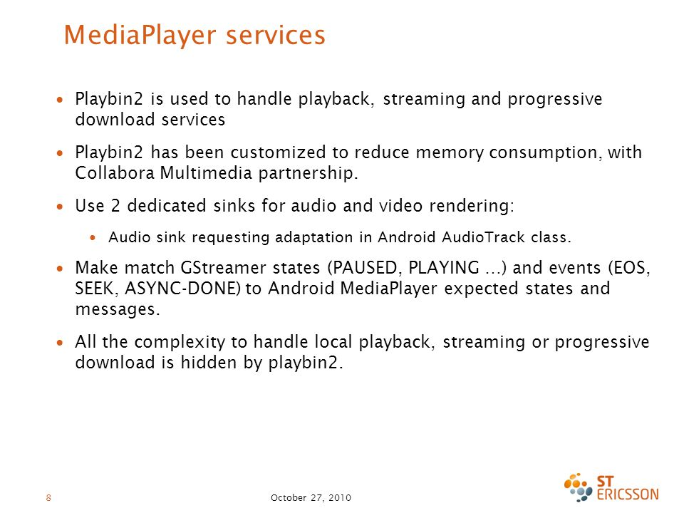 MediaPlayer services Playbin2 is used to handle playback, streaming and progressive download services.
