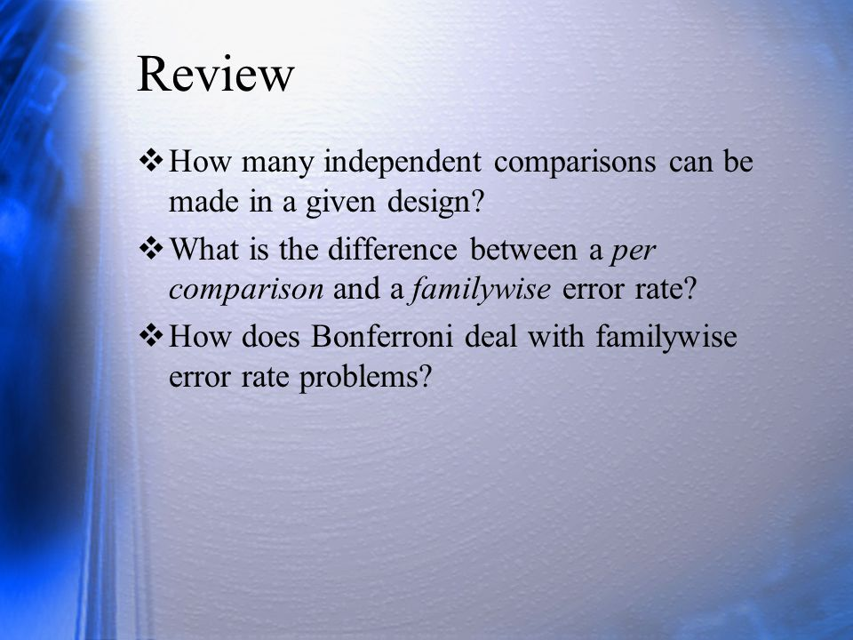 Review How many independent comparisons can be made in a given design