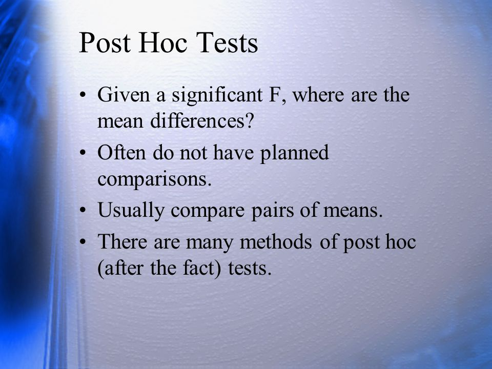 Post Hoc Tests Given a significant F, where are the mean differences