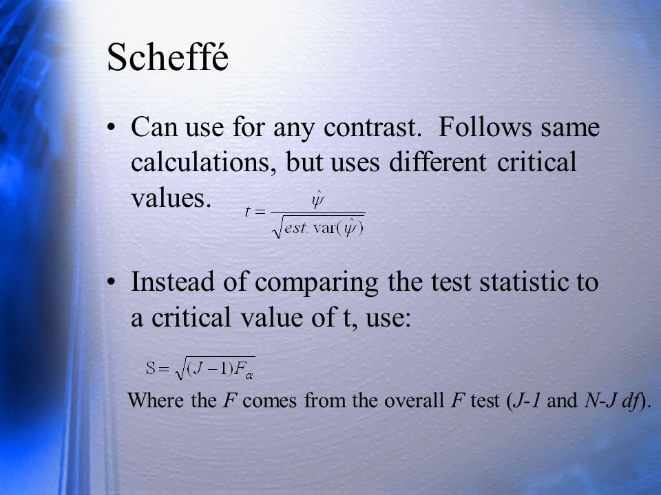 Scheffé Can use for any contrast. Follows same calculations, but uses different critical values.