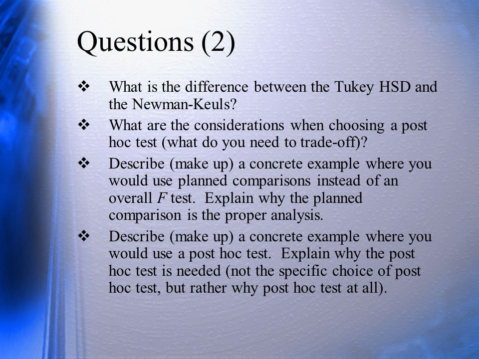 Questions (2) What is the difference between the Tukey HSD and the Newman-Keuls
