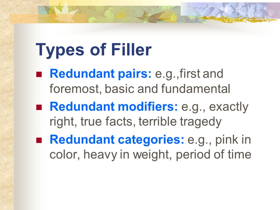 Types of FillerRedundant pairs: e.g.,first and foremost, basic and fundamental.