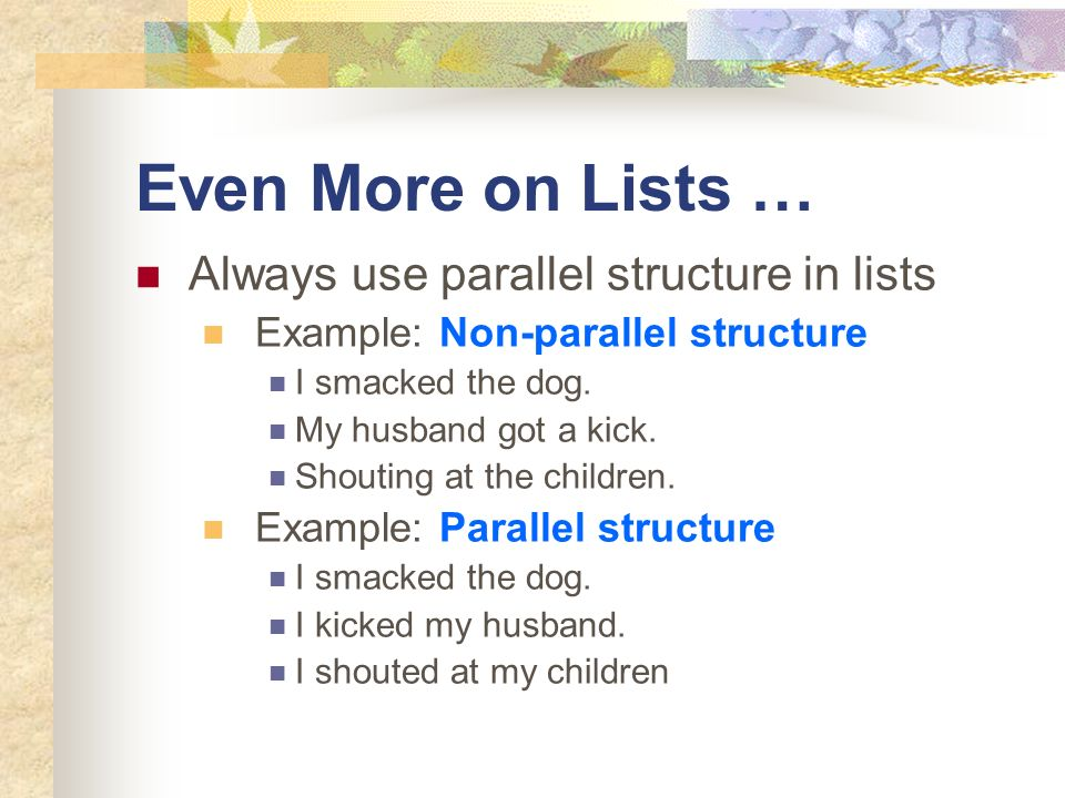 Even More on Lists … Always use parallel structure in lists