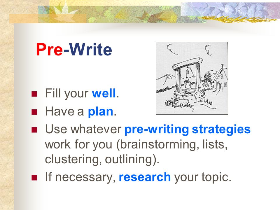 Pre-Write Fill your well. Have a plan.