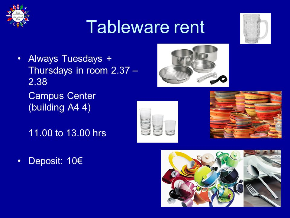 Tableware rent Always Tuesdays + Thursdays in room 2.37 – 2.38