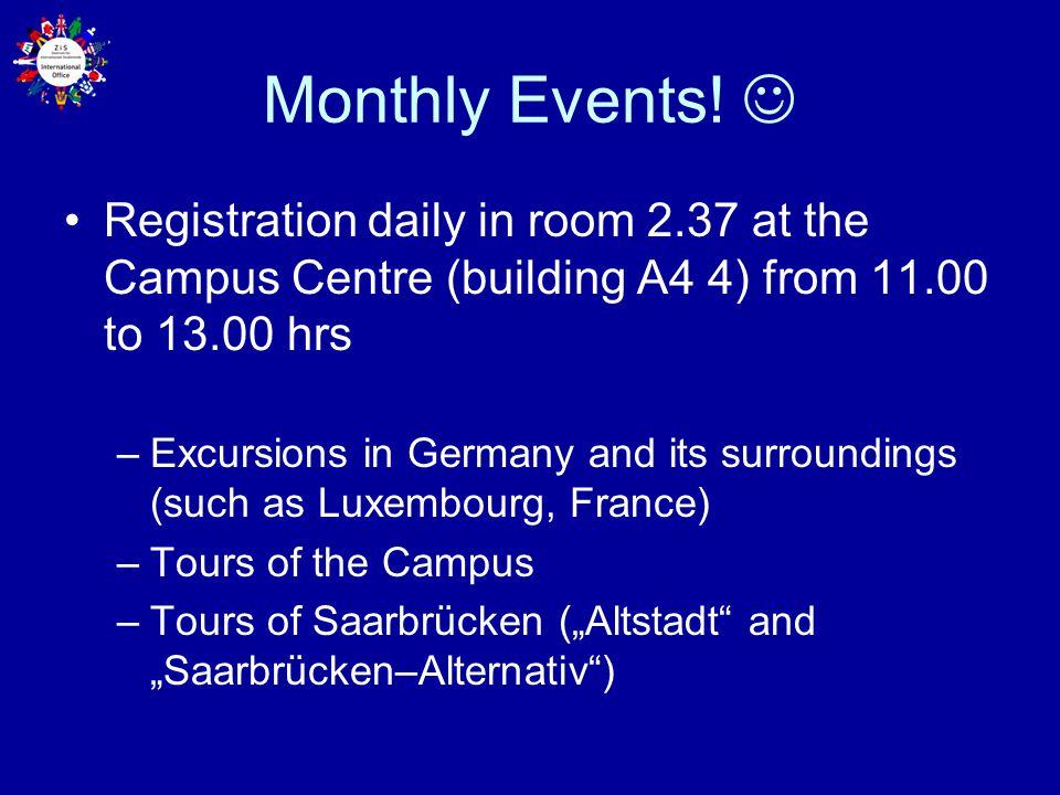 Monthly Events!  Registration daily in room 2.37 at the Campus Centre (building A4 4) from 11.00 to 13.00 hrs.