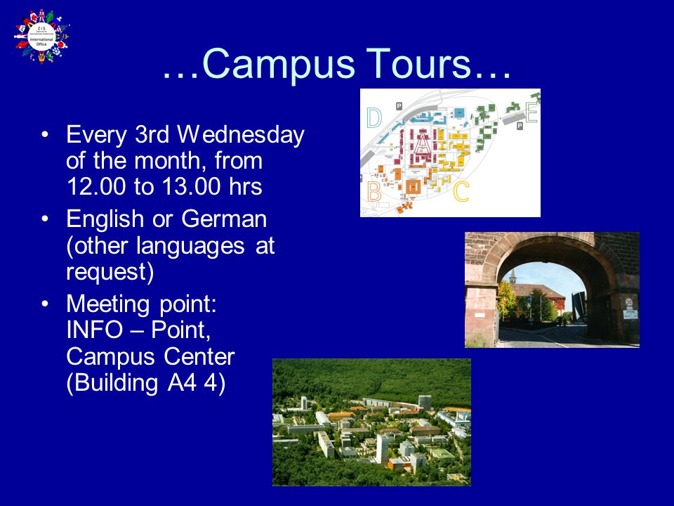 …Campus Tours… Every 3rd Wednesday of the month, from 12.00 to 13.00 hrs. English or German (other languages at request)