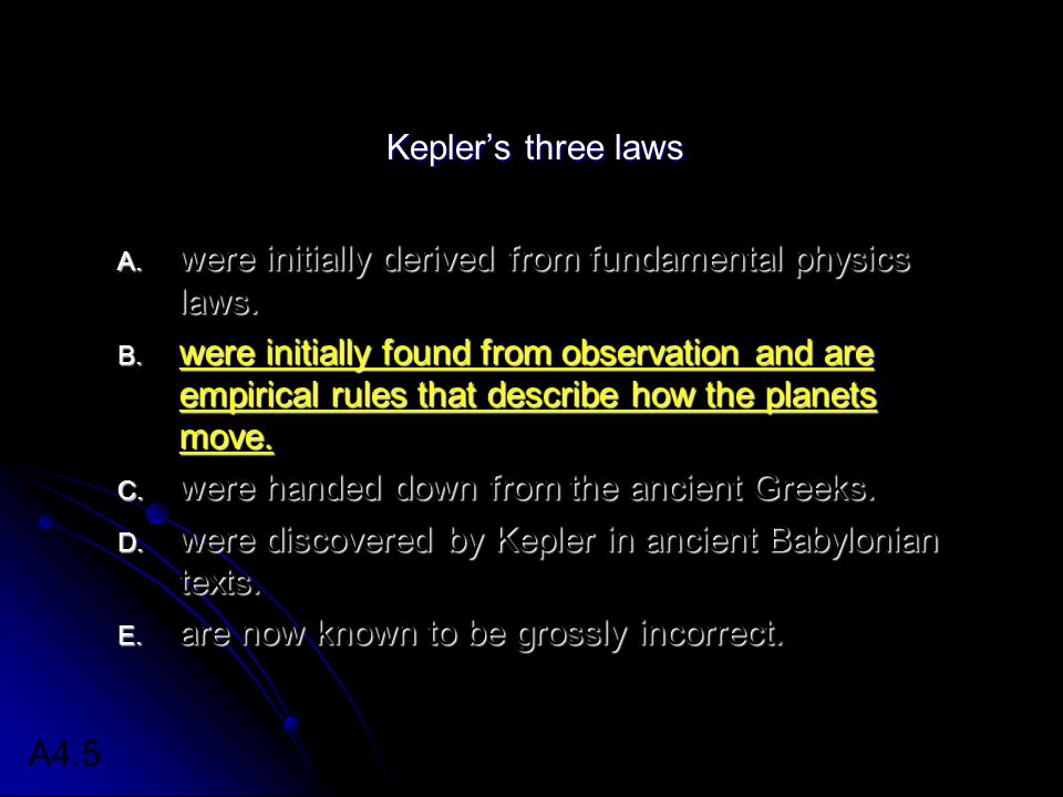 Kepler's three laws were initially derived from fundamental physics laws.