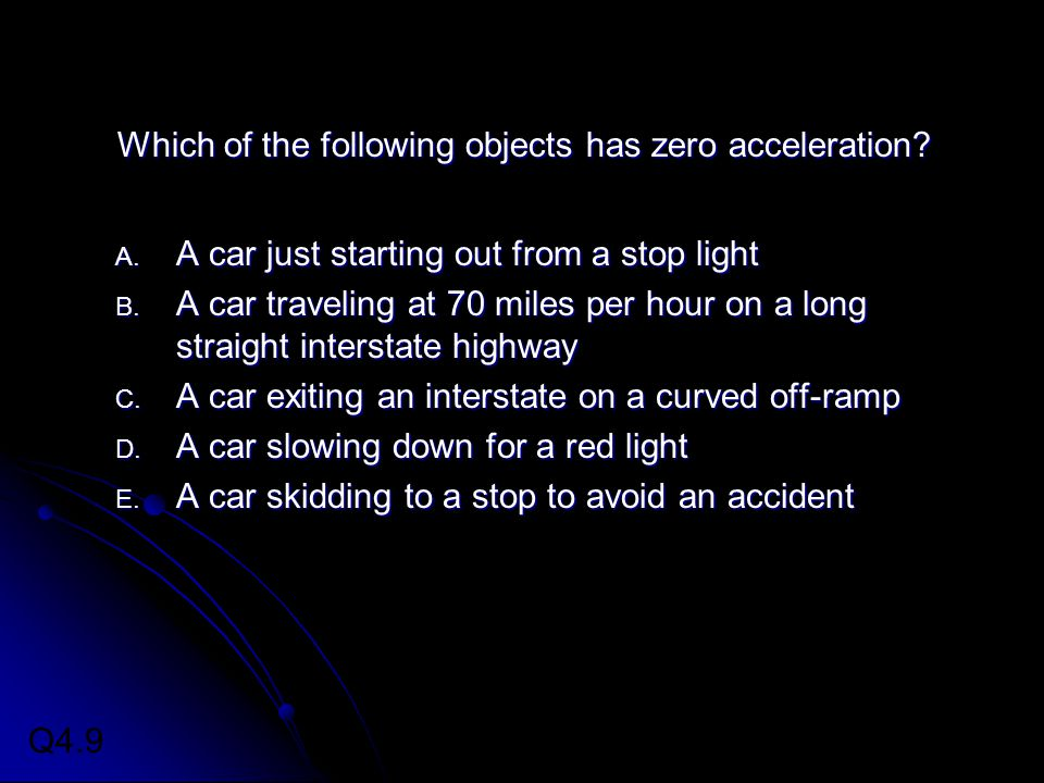 Which of the following objects has zero acceleration