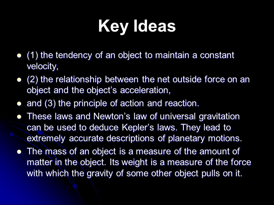 Key Ideas (1) the tendency of an object to maintain a constant velocity,