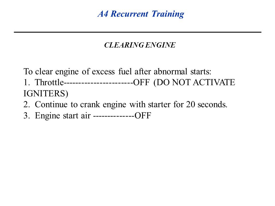 To clear engine of excess fuel after abnormal starts: