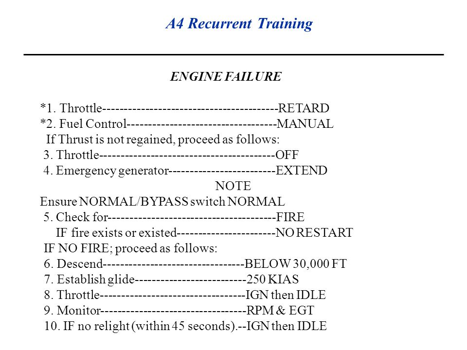 ENGINE FAILURE *1. Throttle-----------------------------------------RETARD. *2. Fuel Control-----------------------------------MANUAL.