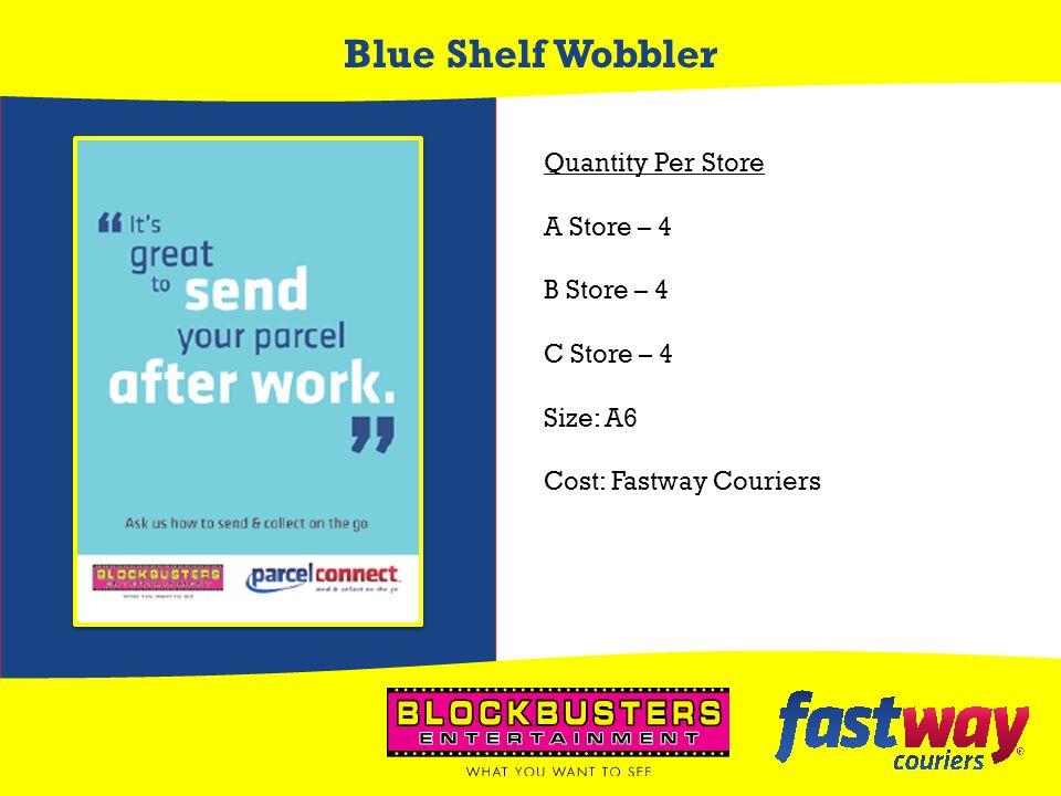 Blue Shelf Wobbler Quantity Per Store A Store – 4 B Store – 4