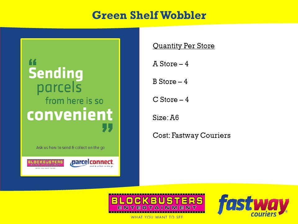 Green Shelf Wobbler Quantity Per Store A Store – 4 B Store – 4