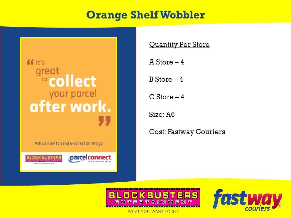 Orange Shelf Wobbler Quantity Per Store A Store – 4 B Store – 4