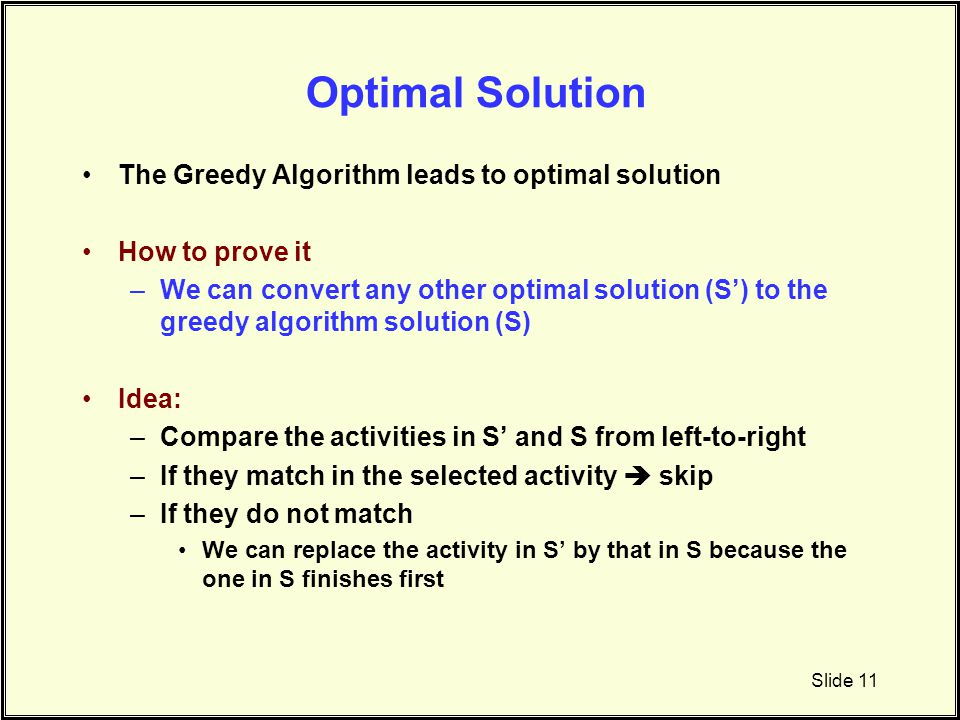 Optimal Solution The Greedy Algorithm leads to optimal solution