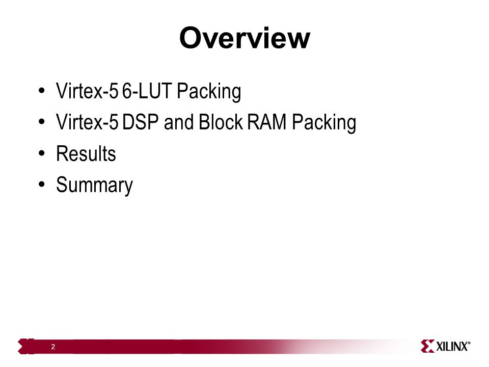 Overview Virtex-5 6-LUT Packing Virtex-5 DSP and Block RAM Packing