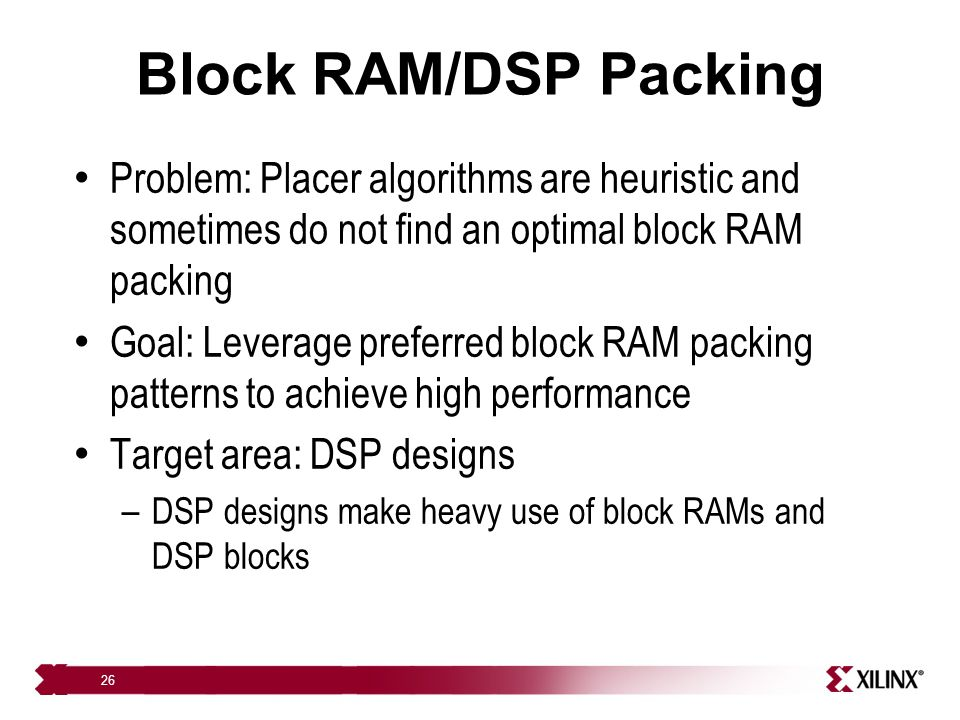 Block RAM/DSP Packing Problem: Placer algorithms are heuristic and sometimes do not find an optimal block RAM packing.