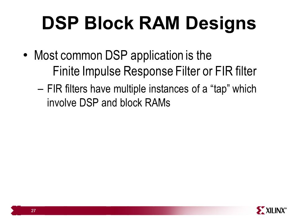 DSP Block RAM Designs Most common DSP application is the Finite Impulse Response Filter or FIR filter.