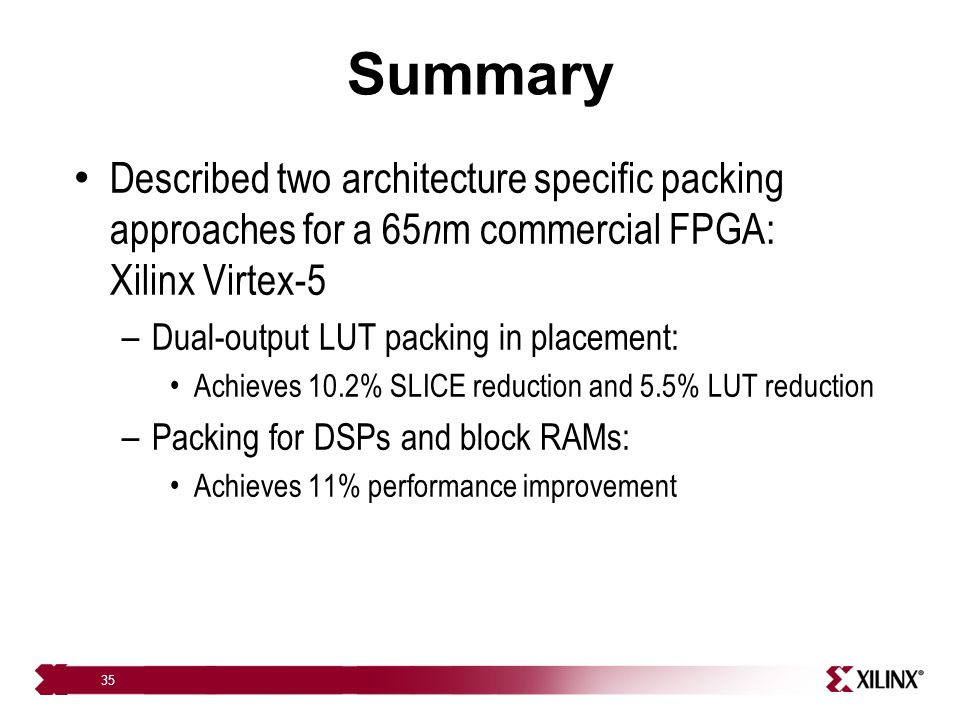 Summary Described two architecture specific packing approaches for a 65nm commercial FPGA: Xilinx Virtex-5.
