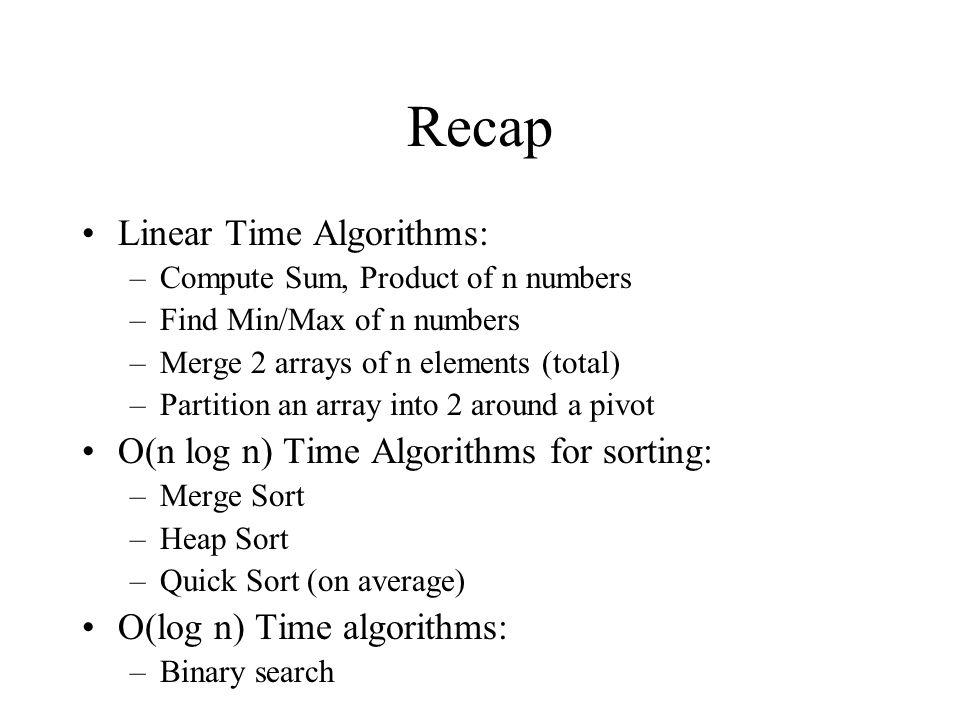 Recap Linear Time Algorithms: O(n log n) Time Algorithms for sorting: