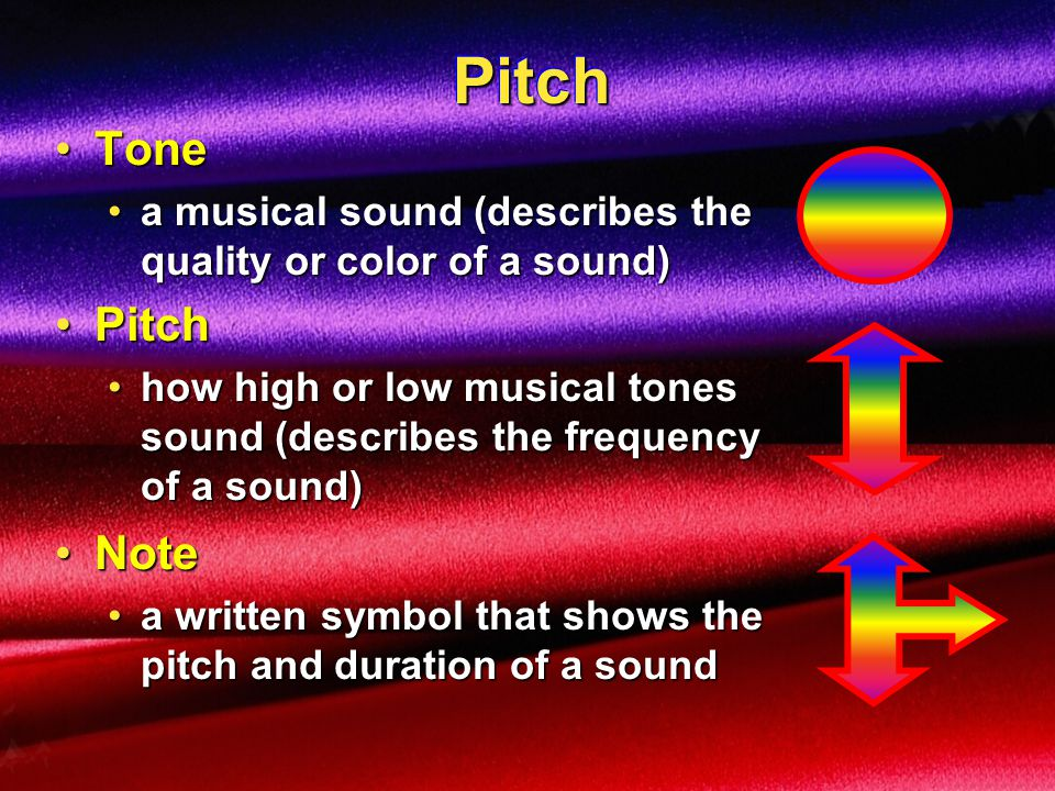 Pitch Tone. a musical sound (describes the quality or color of a sound) Pitch.